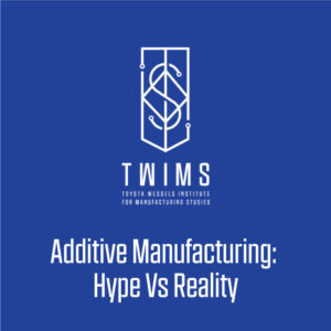 Additive Manufacturing: Hype Vs Reality