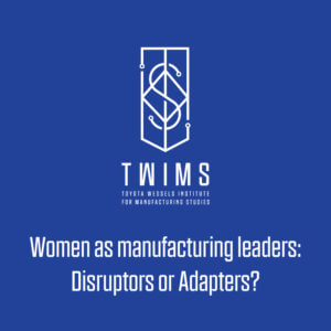 Women as manufacturing leaders: disruptors or adapters?